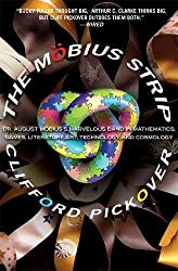 The Mobius Strip: Dr. August Mobius's Marvelous Band in Mathematics, Games, Literature, Art, Technology, and Cosmology: Dr. August Mbius's Marvelous ... Literature, Art, Technology, and Cosmology