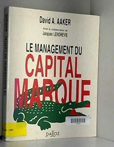LE MANAGEMENT DU CAPITAL-MARQUE. Analyser, développer et exploiter la valeur des marques par David-A Aaker