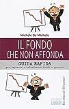 Scarica Libro Il fondo che non affonda Guida rapida per imparare a selezionare fondi e gestori (PDF,EPUB,MOBI) Online Italiano Gratis