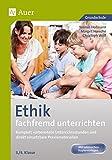 Ethik fachfremd unterrichten, Klasse 3/4: Komplett vorbereitete Unterrichtsstunden und direkt einsetzbare Praxismaterialien (Fachfremd unterrichten Grundschule)