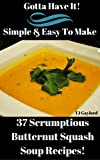 Gotta Have It Simple & Easy To Make 37 Scrumptious Butternut Squash Soup Recipes!