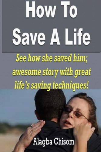 How To Save A Life: See how she saved him; awesome story with great life's saving techniques!