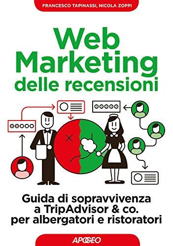 Web Marketing delle recensioni: Guida di sopravvivenza a TripAdvisor & co. per albergatori e ristoratori