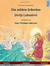 Die wilden Schwäne – Divlji Labudovi. Zweisprachiges Kinderbuch nach einem Märchen von Hans Christian Andersen (Deutsch – Kroatisch) (www.childrens-books-bilingual)