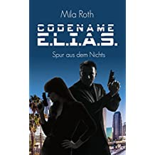 Codename E.L.I.A.S.: Spur aus dem Nichts (Band 2)