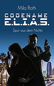 Codename E.L.I.A.S.: Spur aus dem Nichts (German Edition) by [Roth, Mila, Schier, Petra]