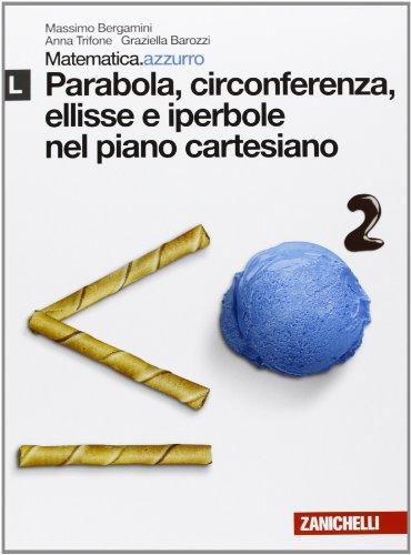 Matematica.azzurro. Modulo L. Parabola, circonferenza, ellisse e iperbole nel piano cartesiano. Per le Scuole superiori. Con espansione online