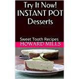 Try It Now! INSTANT POT Desserts: Sweet Tooth Recipes (English Edition)