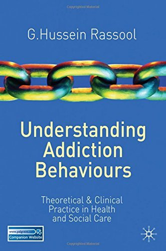 Understanding Addiction Behaviours: Theoretical and Clinical Practice in Health and Social Care by G. Hussein Rassool (2011-08-15)