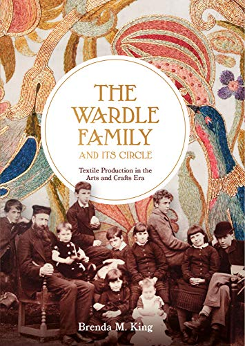 The Wardle Family and Its Circle: Textile Production in the Arts and Crafts ()