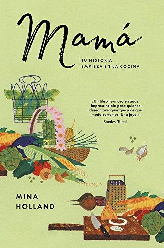 MAMÁ: TU HISTORIA EMPIEZA EN  LA COCINA (Libros ilustrados) por Mina Holland
