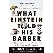 [(What Einstein Told His Barber: More Scientific Answers to Everyday Questions / Robert L. Wolke.)] [Author: Robert L. Wolke] published on (June, 2000)