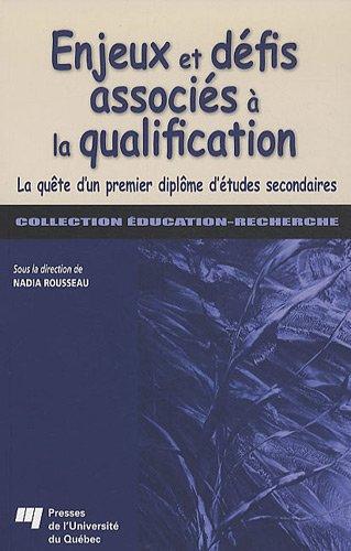 Enjeux et défis associés à la qualification : La quête d'un premier diplôme d'études secondaires par Nadia Rousseau