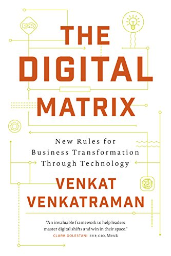 the-digital-matrix-new-rules-for-business-transformation-through-technology
