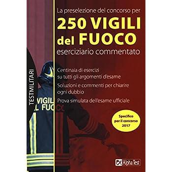 La Preselezione Del Concorso Per 250 Vigili Del Fuoco. Eserciziario Commentato