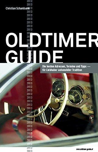 Oldtimer Guide 2013: Die besten Adressen, Termine und Tipps für Liebhaber automobiler Tradition