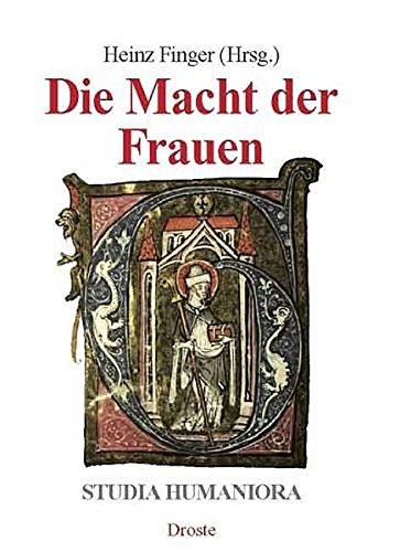 Die Macht der Frauen (Studia Humaniora / Düsseldorfer Studien zu Mittelalter und Renaissance....