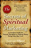 eBook Gratis da Scaricare The Secrets of Spiritual Marketing A Complete Guide for Natural Therapists by Lawrence Ellyard 2009 11 16 (PDF,EPUB,MOBI) Online Italiano