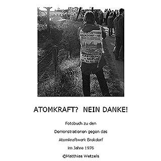 AKW BROKDORF: Bildband zu den Demonstrationen gegen das Kernkraftwerk Brokdorf 1976 (German Edition)