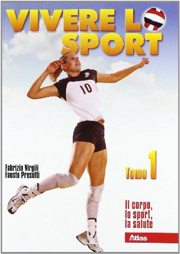 Vivere lo sport. Per il biennio delle Scuole superiori: 1