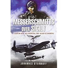 Messerschmitts Over Sicily: A Luftwaffe Ace Fighting the Allies and Goering by Steinhoff, Johannes (2004) Hardcover
