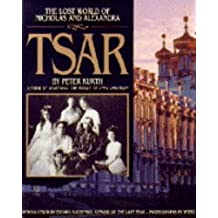 Tsar: The Lost World of Nicholas and Alexandra (A Madison Press book)