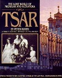 Tsar: The Lost World of Nicholas and Alexandra (A Madison Press book)