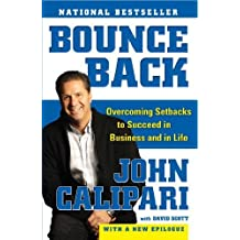 Bounce Back: Overcoming Setbacks to Succeed in Business and in Life by John Calipari (2010-08-31)