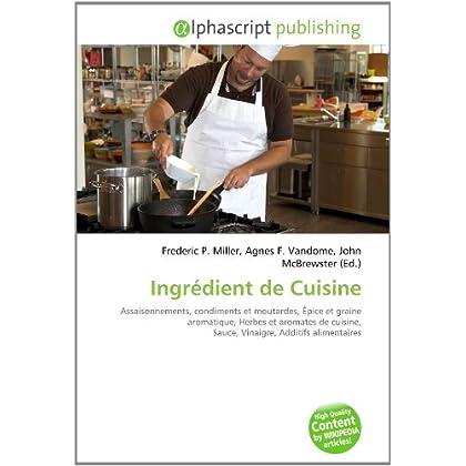 Ingrédient de Cuisine: Assaisonnements, condiments et moutardes, Épice et graine aromatique, Herbes et aromates de cuisine, Sauce, Vinaigre, Additifs alimentaires