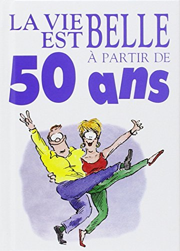 LA VIE EST BELLE A 50 ANS !
