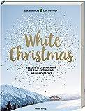 White Christmas: Rezepte & Geschichten für eine entspannte Weihnachtszeit