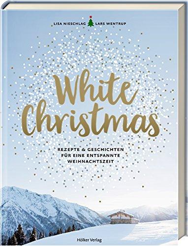 White Christmas: Rezepte & Geschichten für eine entspannte Weihnachtszeit - Rezepte Schnee