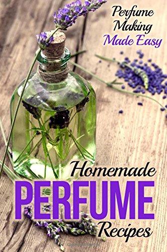 Homemade Perfume Recipes: Perfume Making Made Easy