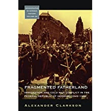 Fragmented Fatherland: Immigration and Cold War Conflict in the Federal Republic of Germany 1945-1980 (Monographs in German History)