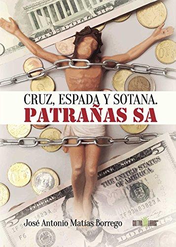 Cruz, espada y sotana. Patrañas SA (Spanish Edition)