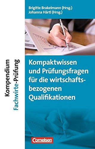 Erfolgreich Im Beruf Kompendium Fachwirte Pruefung Kompaktwissen Und Pruefungsfragen Fuer Die Wirtschaftsbezogenen Qualifikationen