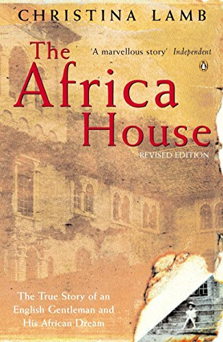 The Africa House: The True Story of an English Gentleman and His African Dream by Christina Lamb (1-Jun-2000) Paperback