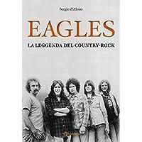 Eagles. La leggenda del country rock