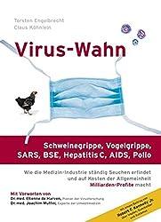 Virus-Wahn: Schweinegrippe, Vogelgrippe (H5N1), SARS, BSE, Hepatitis C, AIDS, Polio. Wie die Medizin-Industrie ständig Seuchen erfindet und auf Kosten der Allgemeinheit Milliarden-Profite macht
