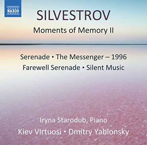 Valentin Silvestrov: Moments of Memory II; Serenade; The Messenger - 1996; Farewell Serenade; Silent Music (Iryna Starodub; Kiev Virtuosi; Dmitry Yablonsky) (Naxos: 8573598) - Iryna Starodub - 2017