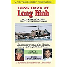 Long Daze at Long Binh: The humorous adventures of two Wisconsin  draftees trained as combat medics and sent off to set up a field hospital in South Vietnam (English Edition)