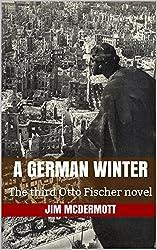 A German Winter: The third Otto Fischer novel
