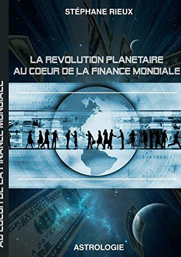 La révolution planétaire au coeur de la finance mondiale par Stéphane Rieux