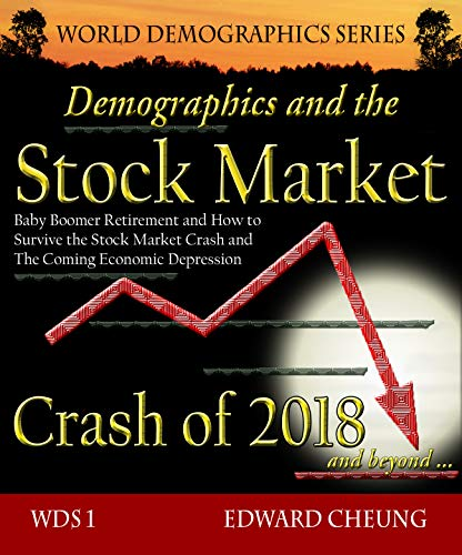 Demographics and the Stock Market Crash of 2018 and beyond: Baby Boomer Retirement and How to Survive the Stock Market Crash and The Coming Economic Depression ... Series Book 1) (English Edition)