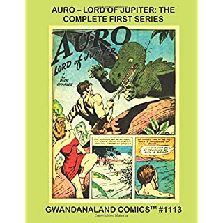 Auro - Lord Of Jupiter: The Complete First Series: Gwandanaland Comics #1113 -- The Exciting SF Comic Action Series from Planet Comics