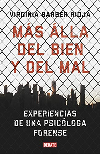 Más allá del bien y del mal: Experiencias de una psicóloga forense (Psicología) por Virginia Barber