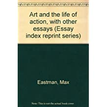 Art and the life of action, with other essays (Essay index reprint series)