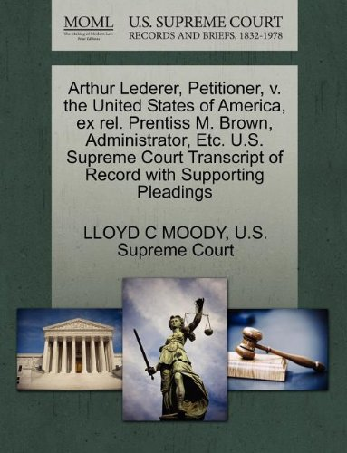 Arthur Lederer, Petitioner, v. the United States of America, ex rel. Prentiss M. Brown, Administrator, Etc. U.S. Supreme Court Transcript of Record with Supporting Pleadings