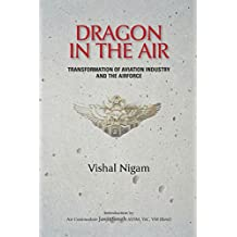 Dragon in the Air: Transformation of China's Aviation Industry and Air Foce: Transformation of China's Aviation Industry and Air Foce