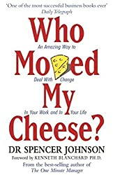 Who Moved My Cheese: An Amazing Way to Deal with Change in Your Work and in Your Life by Spencer Johnson (4-Mar-1999) Paperback